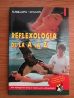 Anticariat: Medeleine Turgeon - Reflexologia de la A la Z