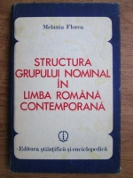 Anticariat: Melania Florea - Structura grupului nominal in limba romana contemporana