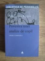 Anticariat: Melanie Klein - Opere complete, volumul 1. Povestea unei analize de copil