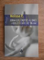 Anticariat: Melissa P. - Jurnalul erotic al unei adolescente de 16 ani