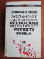 Memorialul ororii. Documente ale procesului reeducarii din inchisorile Pitesti, Gherla