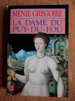 Anticariat: Menie Gregoire - La dame du Puy du Fou