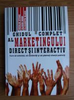 Anticariat: Merlin Stone - Ghidul complet al marketingului direct si interactiv. Cum sa selectati, sa dobanditi si sa pastrati clientii potriviti