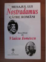 Anticariat: Mesajul lui Nostradamus catre romani descifrat de Vlaicu Ionescu
