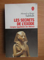 Anticariat: Messod Sabbah, Roger Sabbah - Les secrets de l'exode. L'origine egyptienne des Hebreux