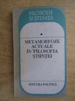 Anticariat: Metamorfoze actuale in filosofia stiintei