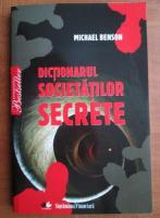 Anticariat: Michael Benson - Dictionarul societatilor secrete