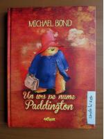 Michael Bond - Un urs pe nume Paddington
