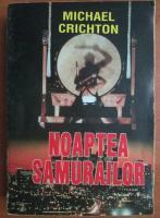 Anticariat: Michael Crichton - Noaptea samurailor