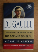 Anticariat: Michael E. Haskew - De Gaulle. Lessons in leadership from the defiant general