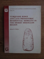 Anticariat: Michael E. Whalen - Turquoise ridge and late prehistoric residential mobility in the desert Mogollon region