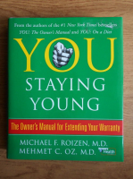 Anticariat: Michael F. Roizen - You staying young. The owner's manual for extending your warranty