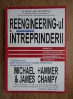 Michael Hammer - Reengineering-ul (reproiectarea) intreprinderii. Manifest pentru o revolutie in managementul afacerilor