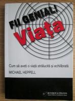 Michael Heppell - Fii genial! Viata. Cum sa aveti o viata stralucita si echilibrata