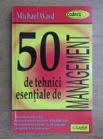 Anticariat: Michael Howard - 50 de tehnici esentiale de management