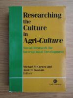 Anticariat: Michael M. Cernea - Researching the culture in agri-culture