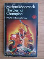 Anticariat: Michael Moorcock - The eternal champion