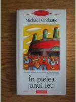 Michael Ondaatje - In pielea unui leu