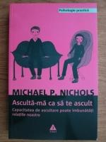 Anticariat: Michael P. Nichols - Asculta-ma ca sa te ascult. Capacitatea de ascultare poate imbunatati relatiile noastre