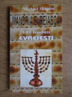 Anticariat: Michael Shapiro - Mandria evreiasca. 101 traditii evreiesti
