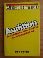 Anticariat: Michael Shurtleff - Audition. Everything an Actor Needs to Know to Get the Part