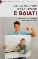 Anticariat: Michael Thompson, Theresa H. Barker - E baiat! Dezvoltarea fiului tau de la nastere pana  la 18 ani
