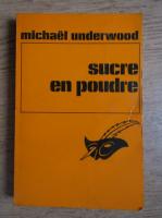 Anticariat: Michael Underwood - Sucre en poudre