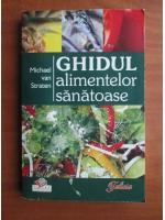 Anticariat: Michael van Straten - Ghidul alimentelor sanatoase