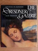 Anticariat: Michael W. Alpatow - Die Dresdner Galerie. Alte Meister