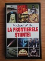 Michael White - La frontierele stiintei
