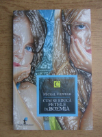 Anticariat: Michal Viewegh - Cum se educa fetele din Boemia