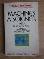 Michel Benezit - Machines a soigner. Verb une medecine a haute technologie
