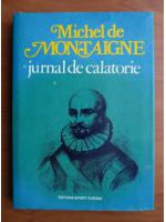 Anticariat: Michel de Montaigne - Jurnal de calatorie
