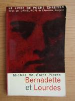 Anticariat: Michel de Saint Pierre - Bernadette et Lourdes