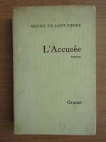 Anticariat: Michel de Saint Pierre - L'accusee