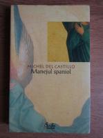 Anticariat: Michel del Castillo - Manejul spaniol