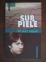 Anticariat: Michel Faber - Sub piele