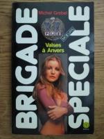 Anticariat: Michel Grebel - Brigade speciale. Valses a anvers