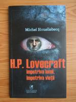 Anticariat: Michel Houellebecq - H. P. Lovecraft. Impotriva lumii, impotriva vietii