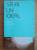 Michel Lacroix - Sa ai un ideal