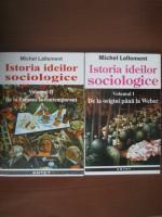 Michel Lallement - Istoria ideilor sociologice (2 volume)