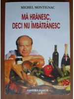 Anticariat: Michel Montignac - Ma hranesc, deci nu imbatranesc