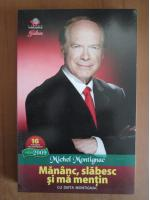Anticariat: Michel Montignac - Mananc, slabesc si ma mentin