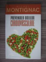 Anticariat: Michel Montignac - Prevenirea bolilor cardiovasculare