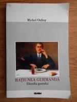 Anticariat: Michel Onfray - Ratiunea gurmanda. Filozofia gustului