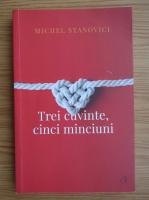 Anticariat: Michel Stanovici - Trei cuvinte, cinci minciuni