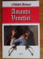 Anticariat: Michel Zevaco - Amantii Venetiei