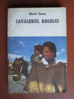Anticariat: Michel Zevaco - Cavalerul regelui