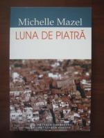 Anticariat: Michelle Mazel - Luna de piatra