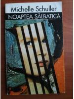 Anticariat: Michelle Schuller - Noaptea salbatica